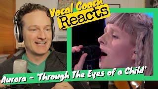 Vocal Coach REACTS - AURORA 'Through The Eyes Of a Child' (Live at Nidarosdomen)