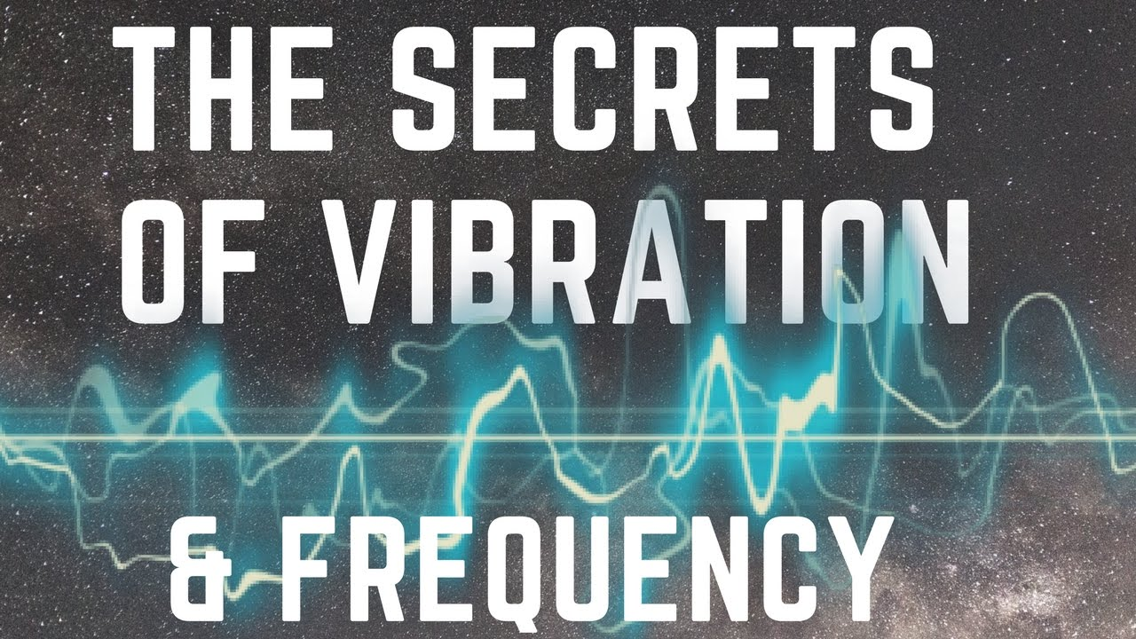 The Secrets Of Vibration & Frequency! (The Power Of Sound!)