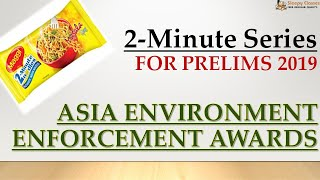 2 - Minute Series - Environment - Asia Environment Enforcement Awards 2018 || Prelims 2019