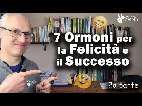 I 7 Ormoni per la felicità e il successo - 2° parte