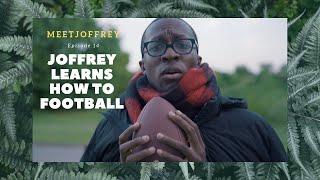 Joffrey Learns How To Football  - Episode 14 - Meet Joffrey