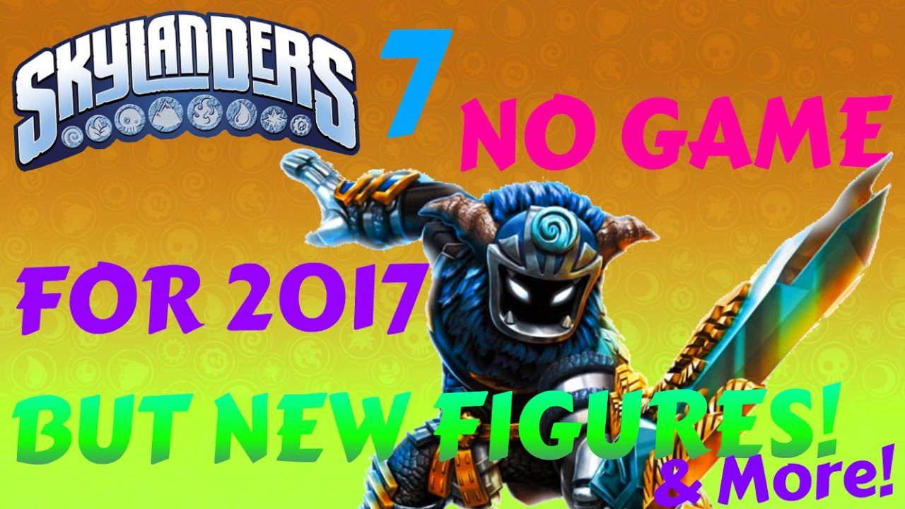 Uncategorized Skylandersgame no skylanders game for 2017 but new figures more my thoughts thoughts