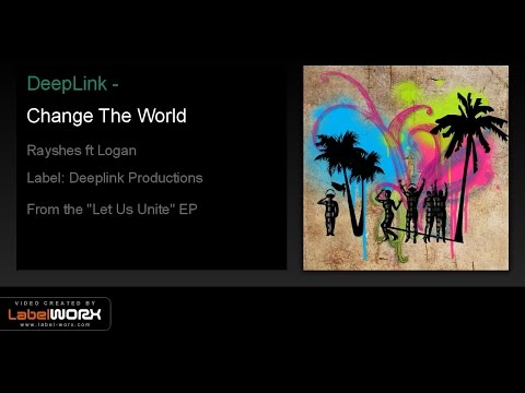 DeepLink - Change The World (Rayshes ft Logan)