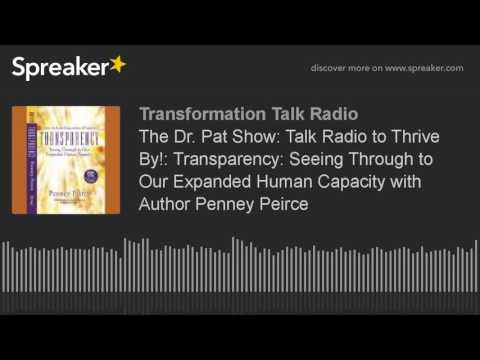 The Dr. Pat Show: Talk Radio to Thrive By!: Transparency: Seeing Through to Our Expanded Human Capac