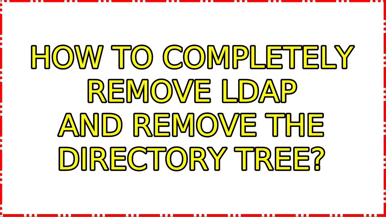 Ubuntu: How to completely remove ldap and remove the directory tree? (2  Solutions!!)