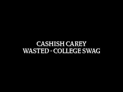 Cashish Carey - Wasted (College Swag Mixtape)