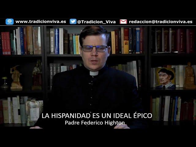 La #Hispanidad es un ideal épico. Padre Federico Highton