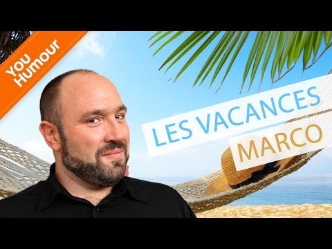 Les vacances selon MARCO...