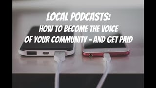 How to Start and Monetize a Local Podcast