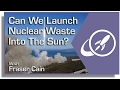 Can We Launch Nuclear Waste Into the Sun