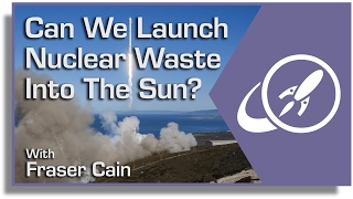 Can We Launch Nuclear Waste Into the Sun?