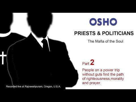 OSHO: PRIESTS & POLITICIANS - The Mafia of the Soul (Part 2 of 6)
