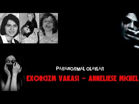 Exorcizm Vakasi - Anneliese Michel - Paranormal olaylar