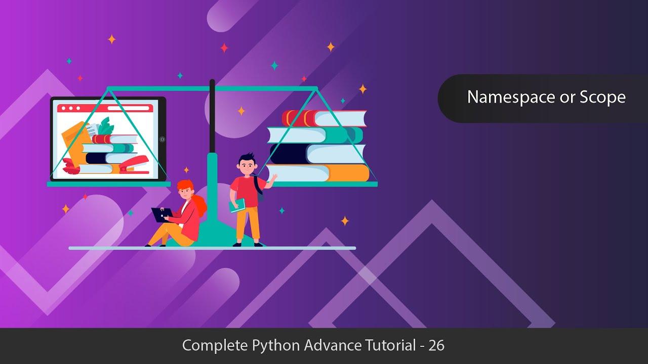 Namespace or Scope - Python Advanced Tutorial Series - 26 ...