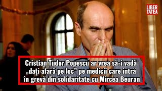 """Cristian Tudor Popescu ar vrea să-i vadă """"dați afară pe loc"""" pe medicii care intră în grevă"""