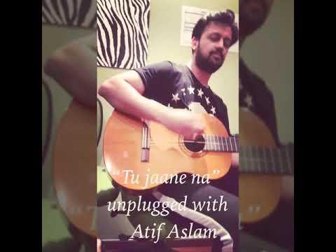 Tu jaane na unplugged Atif Aslam with...