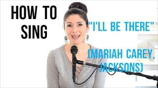 "How to Sing That Song: ""I'LL BE THERE"" by Mariah Carey / Michael Jackson"