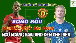 Tin bóng đá Mu, Mu có quyết định cuối cùng cho Pogba,Ngỡ ngàng Haaland đến Chelsea