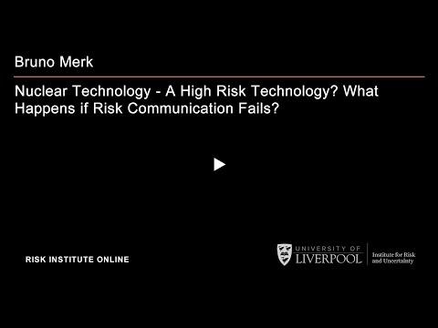 Bruno Merk: Nuclear Technology - A High Risk Technology? What Happens if Risk Communication Fails?