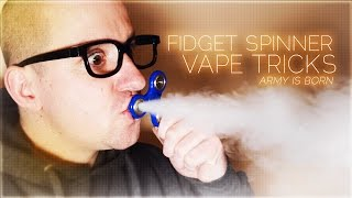 FIDGET SPINNER VAPE TRICKS (JOIN THE ARMY)