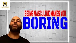 Being Masculine Makes You Boring