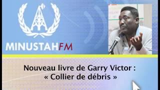 """Entrevue avec Garry Victor sur le livre """"Collier de débris"""" - Minustah FM"""