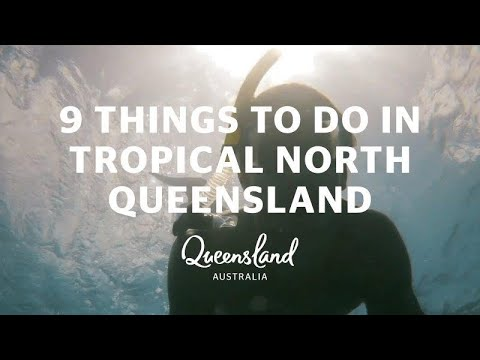 9 things to do in Tropical North Queensland