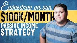 Eavesdrop on Our $100k/Month Passive Income Strategy Session