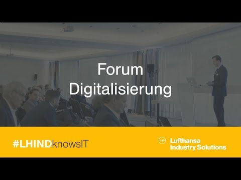 Digitalization of the business world: Forum Digitalisierung | Lufthansa Industry Solutions