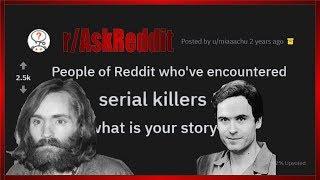CLOSE encounters with SERIAL KILLERS!!  (r/AskReddit)