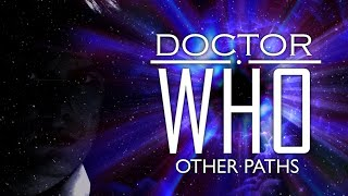 Doctor Who: Other Paths - Teaser 4