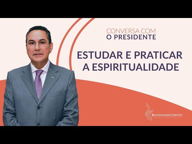 Estudar e praticar a espiritualidade - Conversa com o Presidente