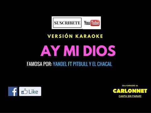 Ay mi Dios - Yandel feat Pitbull y El Chacal (Karaoke)