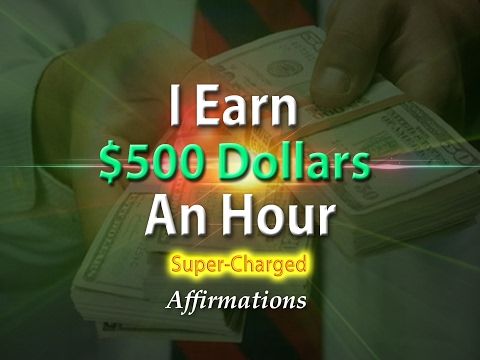 I Earn $500 Dollars an Hour - I Get Paid $500 An Hour - Super-Charged Affirmations