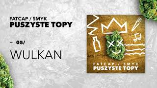05 FatCap & Smyk - Wulkan (oficjalny odsluch)