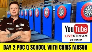 LIVE - DAY 2 PDC Q SCHOOL WITH CHRIS MASON