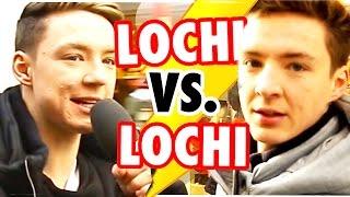 LOCHI VS. LOCHI - IDIOTENTEST!