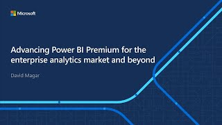 Advancing Power BI Premium for the enterprise analytics market and beyond   OD246