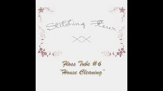 Stitching Fleur Flosstube #6 House Cleaning Version