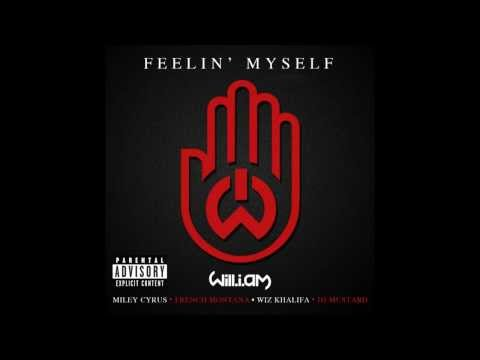 will.i.am - Feelin' Myself ft. (Miley Cyrus, Wiz Khalifa, French Montana & DJ Mustard) [Explicit]