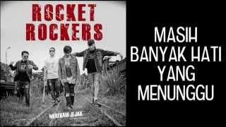 ROCKET ROCKERS - MASIH BANYAK HATI YANG MENUNGGU  (LYRICS)