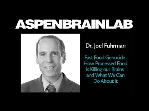 AspenBrainLab - Dr. Joel Fuhrman - Fast Food Genocide: How Processed Food is Killing our Brains