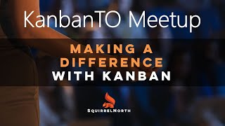 KanbanTO May 2020 - Making a Difference with Kanban
