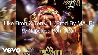 Napoleon Born Apart - Like Bron (Prod By MAJR) (AUDIO) ft. Terry III