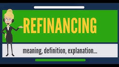 What is REFINANCING? What does REFINANCING mean? REFINANCING meaning, definition & explanation