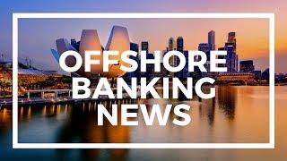 Offshore Banking news, banking in Singapore, Bahamas banks