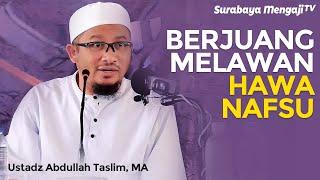 Berjuang Menaklukkan Hawa Nafsu Ustadz Abdullah Taslim MA