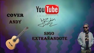 J BALVIN!!! -Sigo Extrañandote 😥 - cover Andy 🙃😃😆
