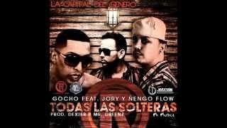 Todas las solteras - Gocho ft. Jory y Ñengo Flow