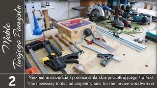 Cz. 1. Niezbędne narzędzia i pomoce stolarskie początkującego stolarza
